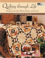 Quilting Through Life: Projects for the Mind, Body, and Soul - CLOSEOUT