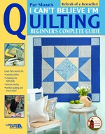 Pat Sloan's I Can't Believe I'm Quilting Beginners Guide