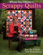 M'Liss Rae Hawley's Scrappy Quilts