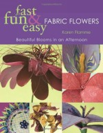 Fast, Fun & Easy Fabric Flowers: Beautiful Blooms in an Afternoon - CLOSEOUT