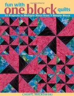 Fun With One Block Quilts: